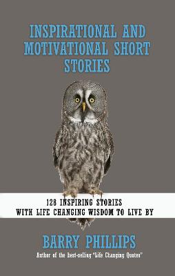 Inspirational and Motivational Short Stories: 128 Inspiring Stories with Life Changing Wisdom to live by (moral stories, self-help stories)