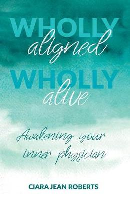 Wholly Aligned, Wholly Alive: Awakening your inner physician