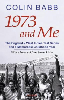 1973 And Me: The England v West Indies Test Series and a Memorable Childhood Year
