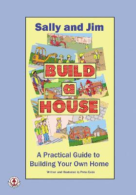 Sally and Jim Build a House: A Practical Guide to Building Your Home