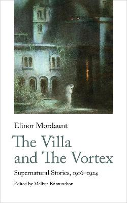 The Villa and The Vortex: Selected Supernatural Stories, 1916-1934