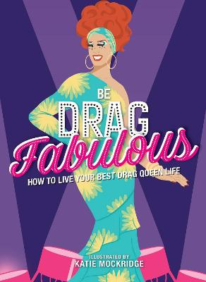 Be Drag Fabulous: How to Live Your Best Drag Queen Life