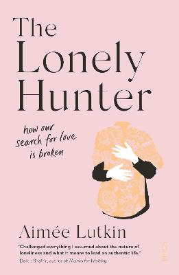 The Lonely Hunter: why the search for love is broken