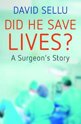 Did He Save Lives?: A Surgeon's Story