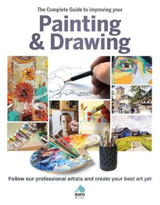 The The Complete Guide to improving your Painting and Drawing: Follow our professional artists and create your best art yet.