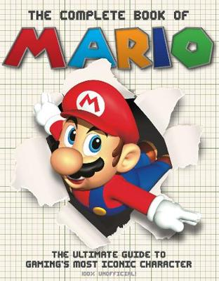 The The Complete Book of Mario: The Ultimate Guide to Gaming's most iconic character