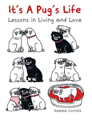 It's a Pug's Life: Lessons in Living and Love