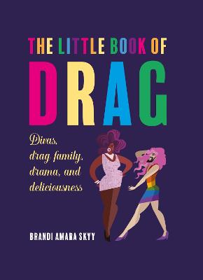 The Little Book of Drag: Divas, Drag Family, Drama, and Deliciousness