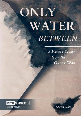 Only Water Between: A Family Story from the Great War
