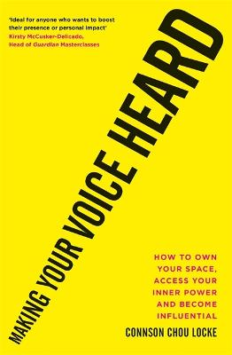 Making Your Voice Heard: How to own your space, access your inner power and become influential