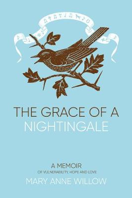 The Grace of a Nightingale: A Memoir of Vulnerability, Hope and Love: 2019: No