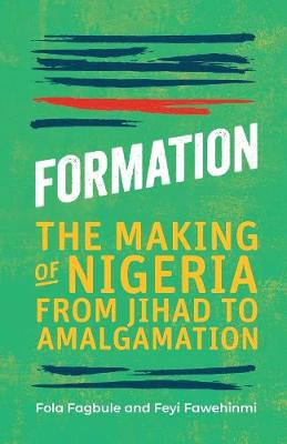 Formation: The Making of Nigeria, From Jihad to Amalgamation