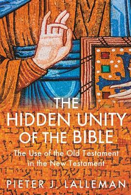 The Hidden Unity of the Bible: The Use of the Old Testament in the New Testament