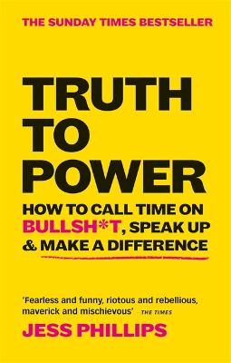 Truth to Power: How to Call Time on Bullsh*t, Speak Up & Make A Difference (The Sunday Times Bestseller)