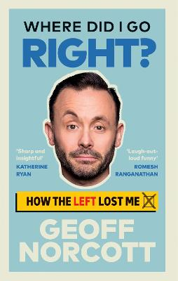 Where Did I Go Right?: My Unlikely Working Class Journey from Labour To Tory