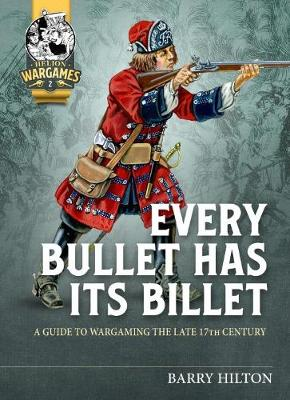Every Bullet Has its Billet: A Guide to Wargaming the Late 17th Century