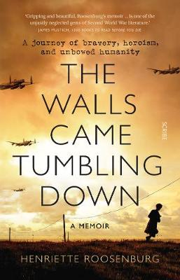 The Walls Came Tumbling Down: A journey of bravery, heroism, and unbowed humanity