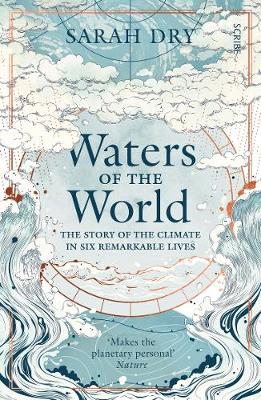 Waters of the World: the story of the climate in six remarkable lives