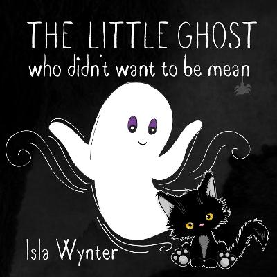 The Little Ghost Who Didn't Want to Be Mean: A Picture Book Not Just for Halloween