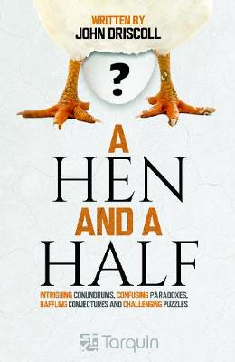 A Hen and a Half: Intriguing Conundrums, Confusing Paradoxes, Baffling Conjectures and Challenging Puzzles