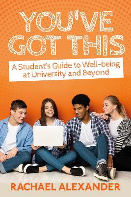 You've Got This: A Student's Guide to Well-being at University and Beyond