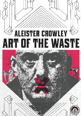 Aleister Crowley: Art of the Waste