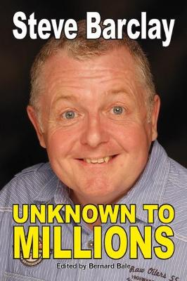 Unknown to Millions - Steve Barclay