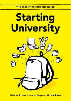 Starting University: What to Expect, How to Prepare, Go and Enjoy