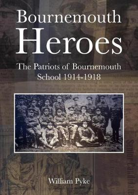 Bournemouth Heroes: The Patriots of Bournemouth School 1914-1918