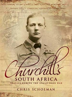 Churchill's South Africa: Travels during the Anglo-Boer War