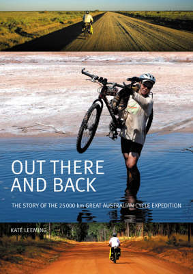 Out There And Back: The Story of the 25000 km Great Australian Cycle Expedition