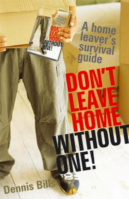 Don't Leave Home without One!: A Home Leaver's Survival Guide