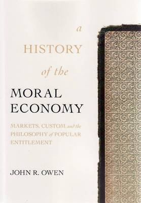 A History of the Moral Economy- Markets, Custom and the Philosophy of Popular Entitlement