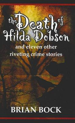 The Death of Hilda Dobson and Eleven Other Riveting Crime Stories