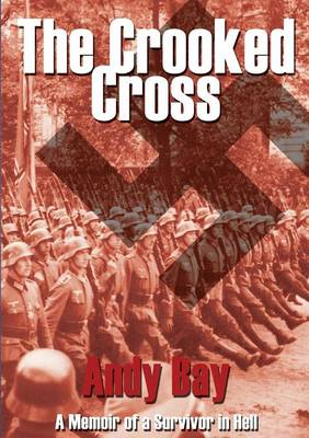 The Crooked Cross: A Memoir of a Survivor in Hell