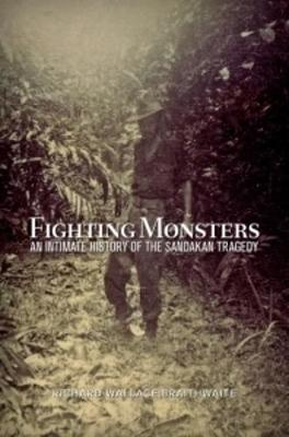 Fighting Monsters: An Intimate History of the Sandakan Tragedy