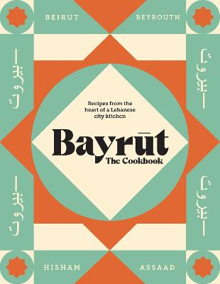 Bayrut: Food and Stories from Beirut's Souks to the Suburbs