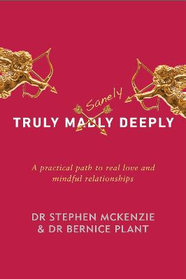 Truly Sanely Deeply: A Practical Path to Real Love and Mindful Relationships