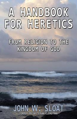 A Handbook for Heretics: From Religion to the Kingdom of God