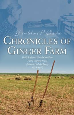 Chronicles of Ginger Farm: Life on a Small Canadian Farm During Times of Great Global Change, 1929-1962