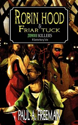 Robin Hood and Friar Tuck: Zombie Killers - A Canterbury Tale Told in Verse