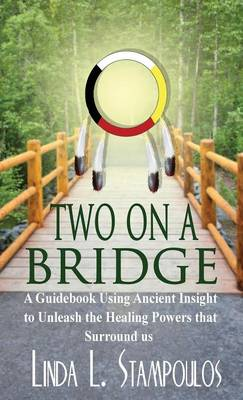 Two on a Bridge: A Guidebook Using Ancient Insight to Unleash the Healing Powers That Surround Us