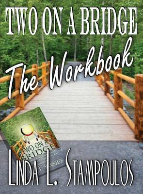 Two on a Bridge The Workbook: A Companion Tool Designed to Enhance Discussions Outlined in the Two on a Bridge Guidebook