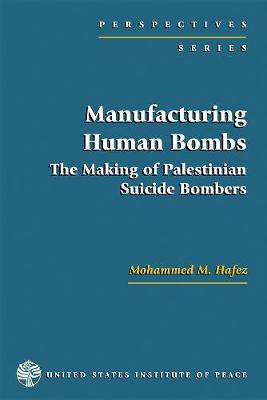 Manufacturing Human Bombs: The Making of Palestininan Suicide Bombers