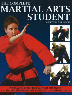 Complete Martial Arts Student: The Master Guide to Basic & Advanced Classroom Strategies for Learning the Fighting Arts