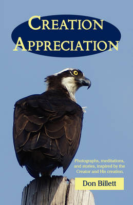Creation Appreciation: Photographs, Meditations, and Stories, Inspired by the Creator and His Creation