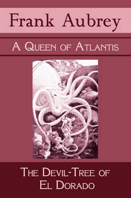 A Queen of Atlantis & The Devil-Tree of El Dorado