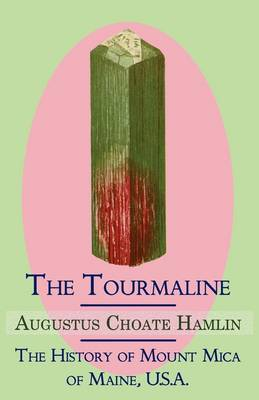 The Tourmaline / The History of Mount Mica of Maine, U.S.A.