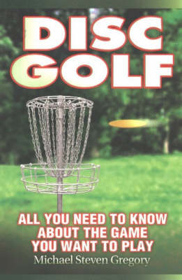 Disc Golf: All You Need to Know about the Game You Want to Play