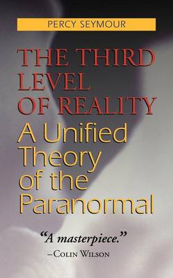 The Third Level of Reality: A Unified Theory of the Paranormal